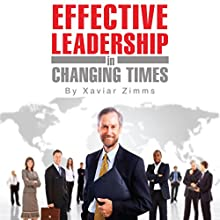 Guide to Effective Leadership and Management in Changing Times: An Award-Winning Author's Tips on How to Become a Leader Through Communication, Growth, and Empowerment (       UNABRIDGED) by Xavier Zimms, Genevieve Que Narrated by Alan Silva