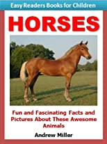 Easy Readers Books for Kids: Horses - Fun and Fascinating Facts and Pictures About These Awesome Animals (I Can Read Books Series)