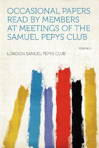 Occasional Papers Read by Members at Meetings of the Samuel Pepys Club Volume 1