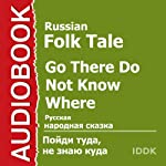 Go There Do Not Know Where [Russian Edition] |  IDDK