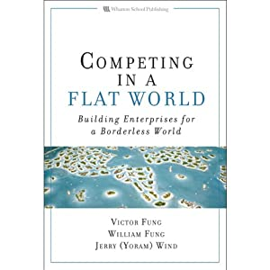 Competing in a Flat World: Building Enterprises for a Borderless World | [Victor K. Fung, William K. Fung, Jerry (Yoram) Wind]