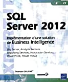 SQL Server 2012 - Impl�mentation d'une solution de Business Intelligence (Sql Server, Analysis Services, Reporting Services, Integration Services, PowerPivot, PowerView)