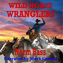Wild Horse Wranglers (       UNABRIDGED) by Norm Bass Narrated by Mark Carrell