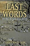 Last Words: Dying in the Old West [Paperback] [2002] (Author) Garry Radison