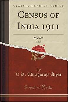 Census Of India 1911, Vol. 21: Mysore (Classic Reprint)