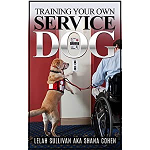 Training Your Own Service Dog: Step by Step Instructions with 30 Day Intensive Training Program to Get You Started
