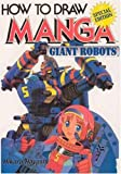 How To Draw Manga Volume 12: Giant Robots (How to Draw Manga (Graphic-Sha Unnumbered)) (v. 12) (4766112555) by Hikaru Hayashi