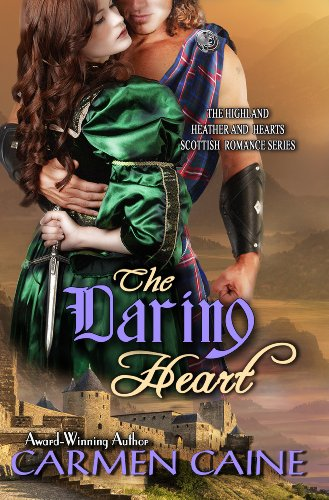 The Daring Heart (The Highland Heather and Hearts Scottish Romance Series) by Carmen Caine