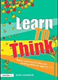 img - for Learn to Think: Basic Exercises in the Core Thinking Skills for Ages 6-11 (David Fulton Books) by Langrehr, John (July 14, 2008) Paperback 1 book / textbook / text book
