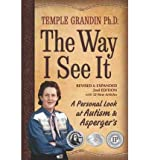 img - for The Way I See It, Revised and Expanded 2nd Edition: A Personal Look at Autism and Asperger's (Revised, Expanded) [ THE WAY I SEE IT, REVISED AND EXPANDED 2ND EDITION: A PERSONAL LOOK AT AUTISM AND ASPERGER'S (REVISED, EXPANDED) BY Grandin, Temple ( Author ) Mar-15-2011 book / textbook / text book