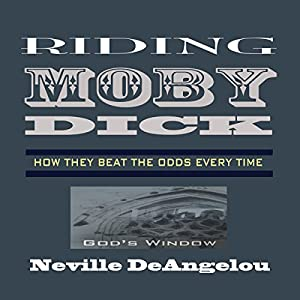 Riding Moby Dick: How They Beat the Odds Every Time Audiobook