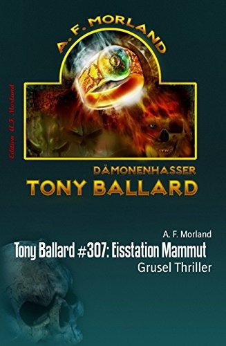 Tony Ballard #307: Eisstation Mammut: Grusel Thriller