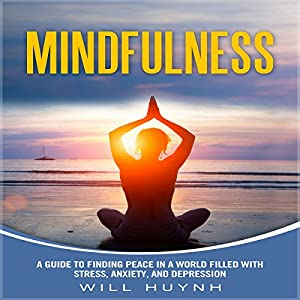 Mindfulness: A Guide to Finding Peace in a World Filled with Stress, Anxiety, and Depression Audiobook
