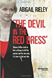 Abigail Rieley Devil in the Red Dress, The: Sharon Collins Tried to Hire a Hitman to Kill Her Partner and His Two Sons: It's Time to Find Out Why