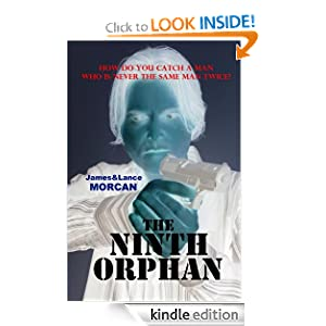 FREE KINDLE BOOK: The Ninth Orphan, by James Morcan and Lance Morcan. Publisher: Sterling Gate Books (June 16, 2011)