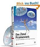 Das Zend Framework: Von den Grundlagen bis zur fertigen Anwendung (Open Source Library)