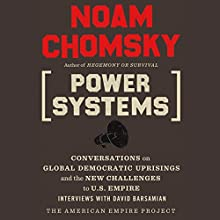 Power Systems: Conversations on Global Democratic Uprisings and the New Challenges to U.S. Empire Audiobook by Noam Chomsky Narrated by Noam Chomsky, David Barsamian