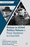 Britain in Global Politics Volume 1: From Gladstone to Churchill (Security, Conflict and Cooperation in the Contemporary World)