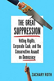 Book Cover: The Great Suppression: Voting Rights, Corporate Cash, and the Conservative Assault on Democracy