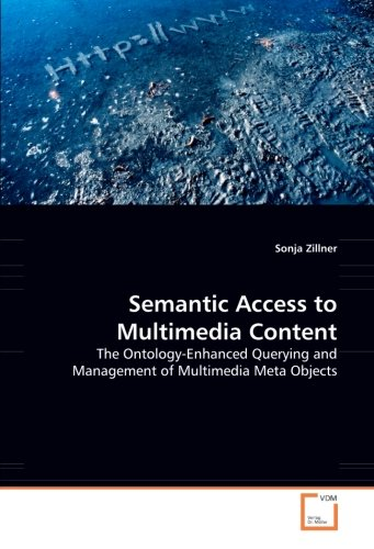 Semantic Access to Multimedia Content: The Ontology-Enhanced Querying and Management of Multimedia Meta Objects