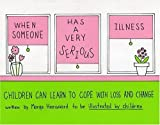 When Someone Has a Very Serious Illness: Children Can Learn to Cope with Loss and Change [Paperback]