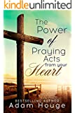 The Power of Praying Acts from Your Heart (Praying God's Word Daily Book 2)