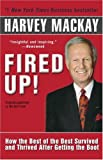 Fired Up!: How the Best of the Best Survived and Thrived After Getting the Boot (0345471873) by Mackay, Harvey