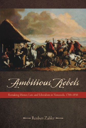 Ambitious Rebels: Remaking Honor, Law, and Liberalism in Venezuela, 1780-1850 PDF