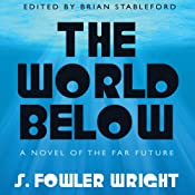 The World Below: A Novel of the Far Future | [S. Fowler Wright]