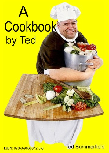 A Cookbok By Ted (A Cookbook By Ted)