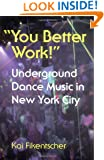 """You Better Work!"" Underground Dance Music in New York City"