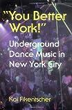 """You Better Work!"" Underground Dance Music in New York City"