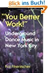 You Better Work!: Underground Dance M...