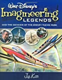 Jeff Kurtti WALT DISNEY'S LEGENDS OF IMAGINEERING: And the Genesis of the Disney Theme Park