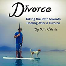 Divorce: Taking the Path Towards Healing After a Divorce   Livre audio Auteur(s) : Rita Chester Narrateur(s) : John H Fehskens