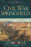 Civil War Springfield (MO) (The History Press) (Civil War Sesquicentennial) (1609493087) by Larry Wood