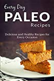 Paleo Recipes: The Complete Guide For Breakfast, Lunch, Dinner and More (Everyday Recipes Book 2)