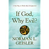 If God, Why Evil?: A New Way to Think About the Questionby Norman Geisler