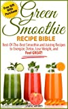 img - for Green Smoothie Recipe Bible: Best-Of-The-Best Smoothie And Juicing Recipes To Energize, Detox, Lose Weight, And Feel GREAT! book / textbook / text book