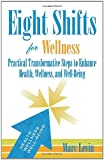Eight Shifts for Wellness: Practical Transformative Steps to Enhance Health, Wellness, and Well-Being