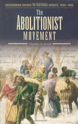 The Abolitionist Movement (Greenwood Guides to Historic Events 1500-1900)