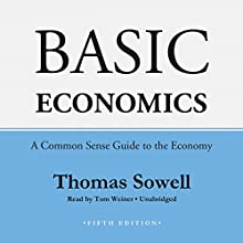 Basic Economics, Fifth Edition: A Common Sense Guide to the Economy  by Thomas Sowell Narrated by Tom Weiner