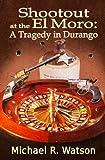 Shootout at the El Moro: A Tragedy in Durango
