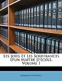 Les Joies Et Les Souffrances D'un Maître D'école, Volume 1 (French Edition) (1149106727) by Gotthelf, Jeremias