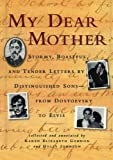 My Dear Mother: Stormy Boastful, and Tender Letters By Distinguished Sons--From Dostoevsky to Elvis (156512121X) by Gordon, Karen Elizabeth