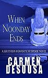 When Noonday Ends: A Southern Romantic-Suspense Novel - Nantahala - Book Two