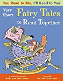You Read to Me, I'll Read to You: Very Short Fairy Tales to Read Together
