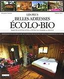 Les plus belles adresses écolo-bio : Maisons d'hôtes, gîtes et hôtels de charme en France : Etablissements écologiques & bio de charme en France pour un séjour en harmonie avec la nature...