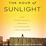 The Hour of Sunlight: One Palestinian's Journey from Prisoner to Peacemaker | Sami Al Jundi,Jen Marlowe
