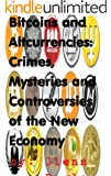 Bitcoins and Altcurrencies: Crimes, Mysteries and Controversies of the New Economy (English Edition)